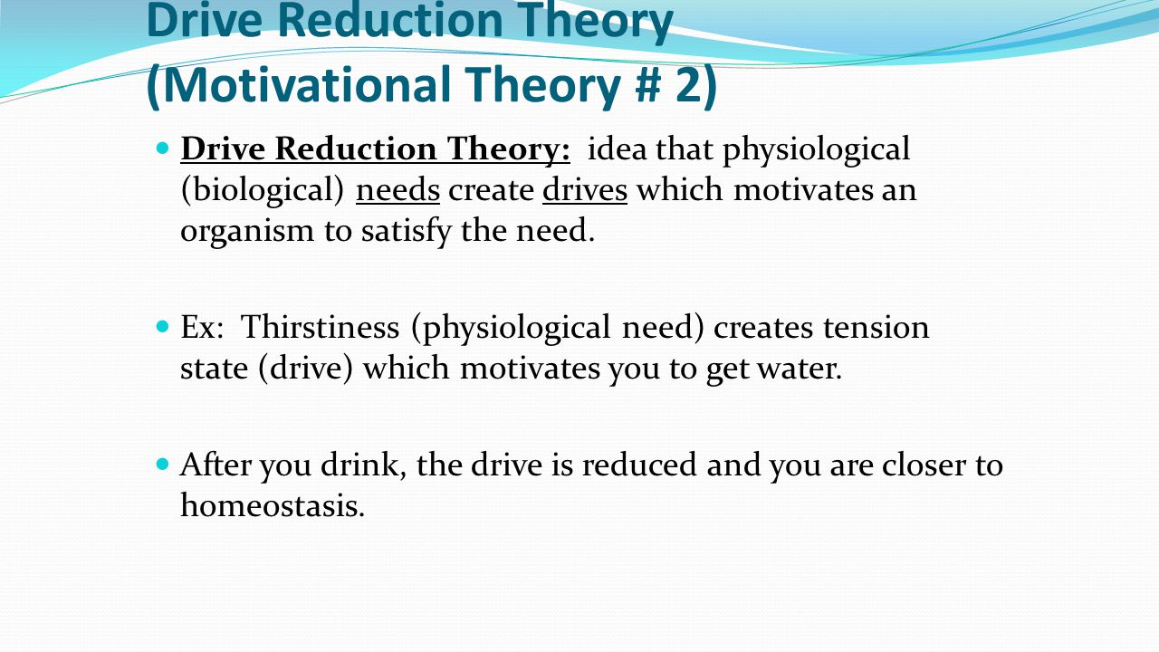Drive Reduction Theory (Motivational Theory # 2)