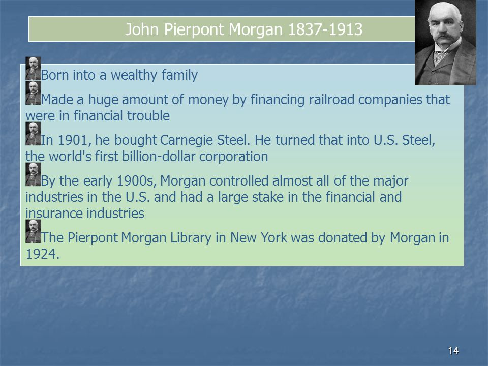 John Pierpont Morgan 1837-1913 Born into a wealthy family