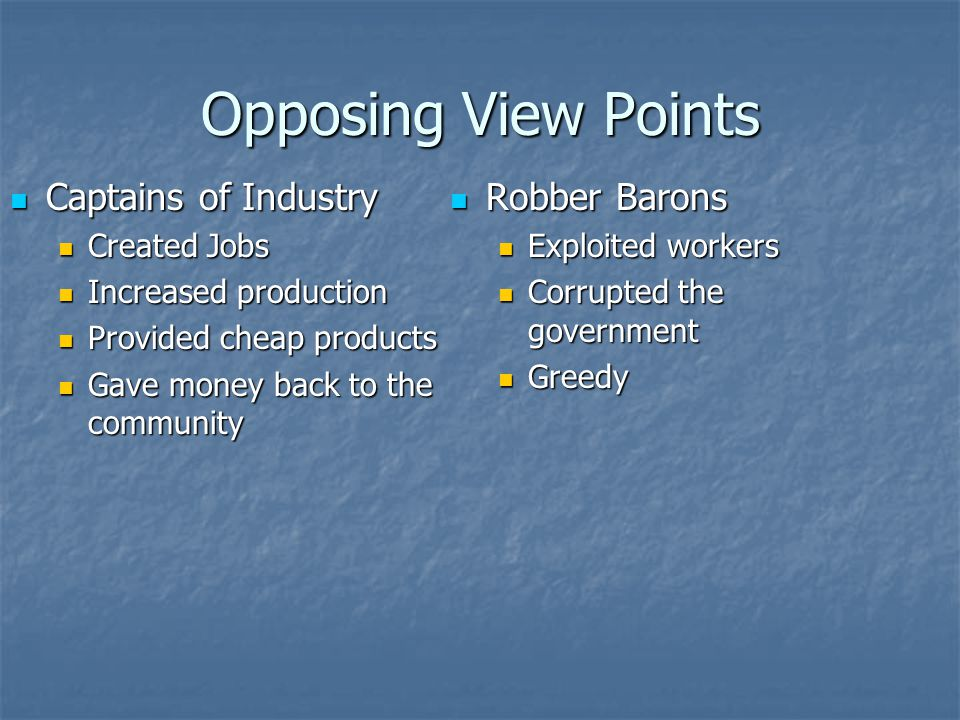Opposing View Points Captains of Industry Robber Barons Created Jobs
