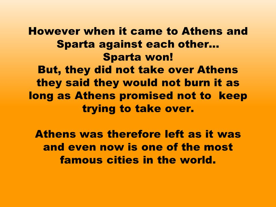 However when it came to Athens and Sparta against each other… Sparta won.
