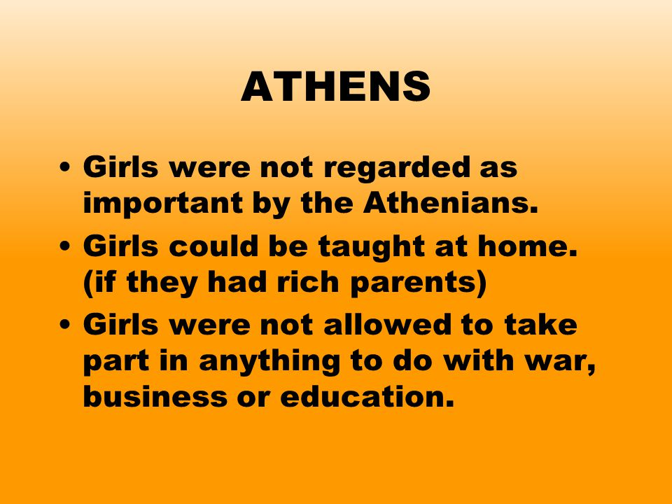 ATHENS Girls were not regarded as important by the Athenians.