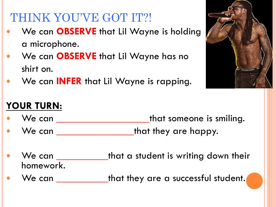 THINK YOU'VE GOT IT ! We can OBSERVE that Lil Wayne is holding