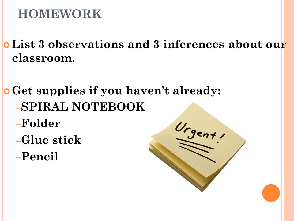 HOMEWORK List 3 observations and 3 inferences about our classroom.