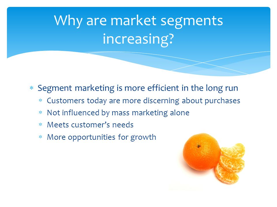 Why are market segments increasing