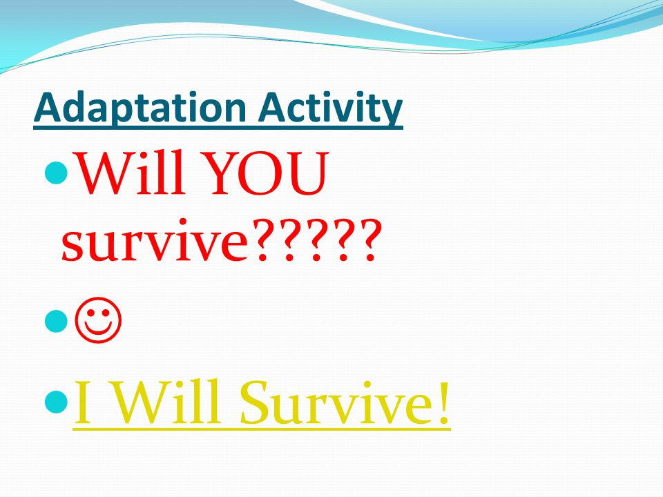 Adaptation Activity Will YOU survive  I Will Survive!