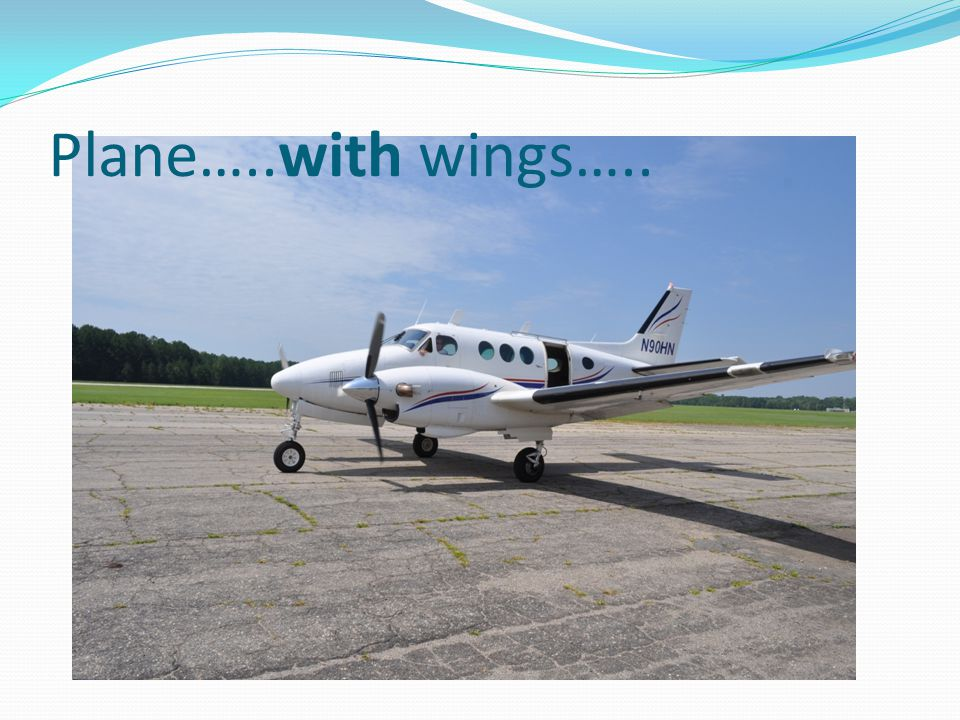 Plane…..with wings…..