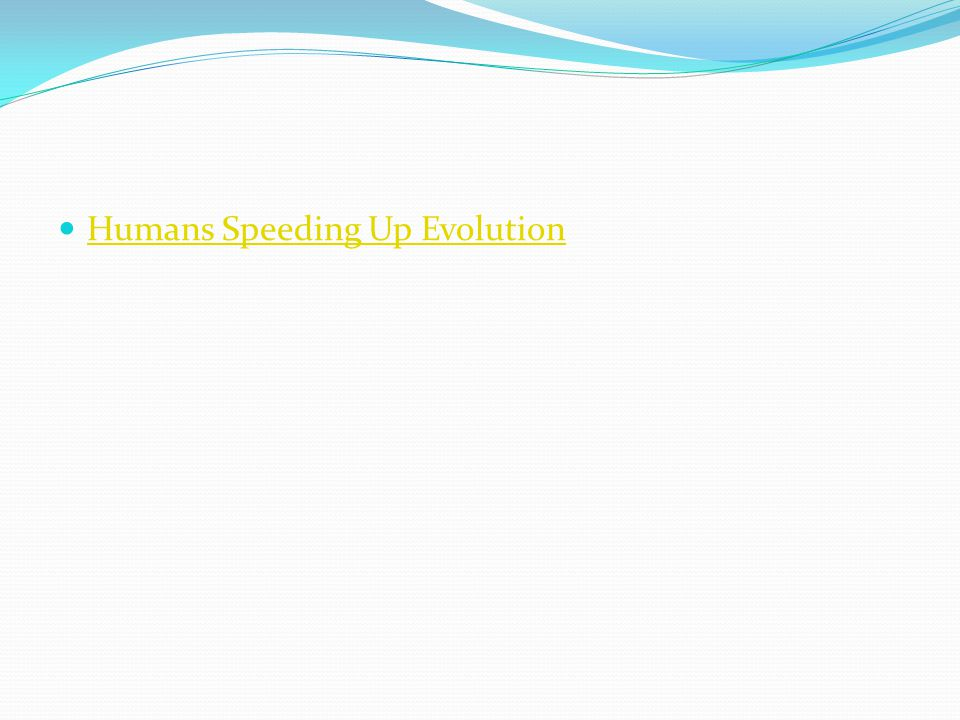 Humans Speeding Up Evolution