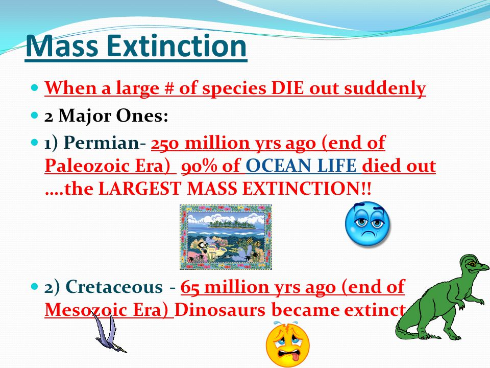 Mass Extinction When a large # of species DIE out suddenly