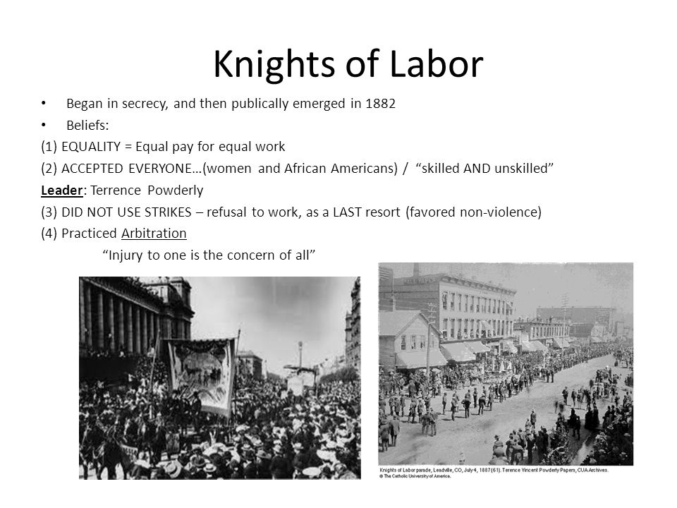 Knights of Labor Began in secrecy, and then publically emerged in 1882