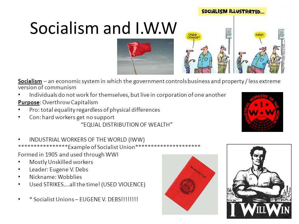 Socialism and I.W.W Socialism – an economic system in which the government controls business and property / less extreme version of communism.