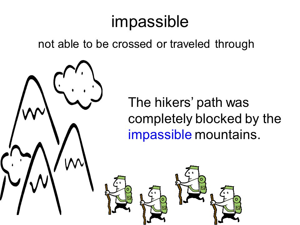 impassible not able to be crossed or traveled through.