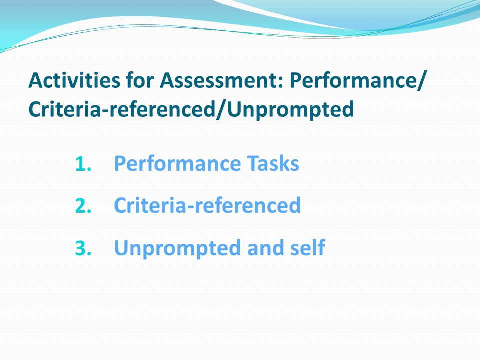 Activities for Assessment: Performance/ Criteria-referenced/Unprompted