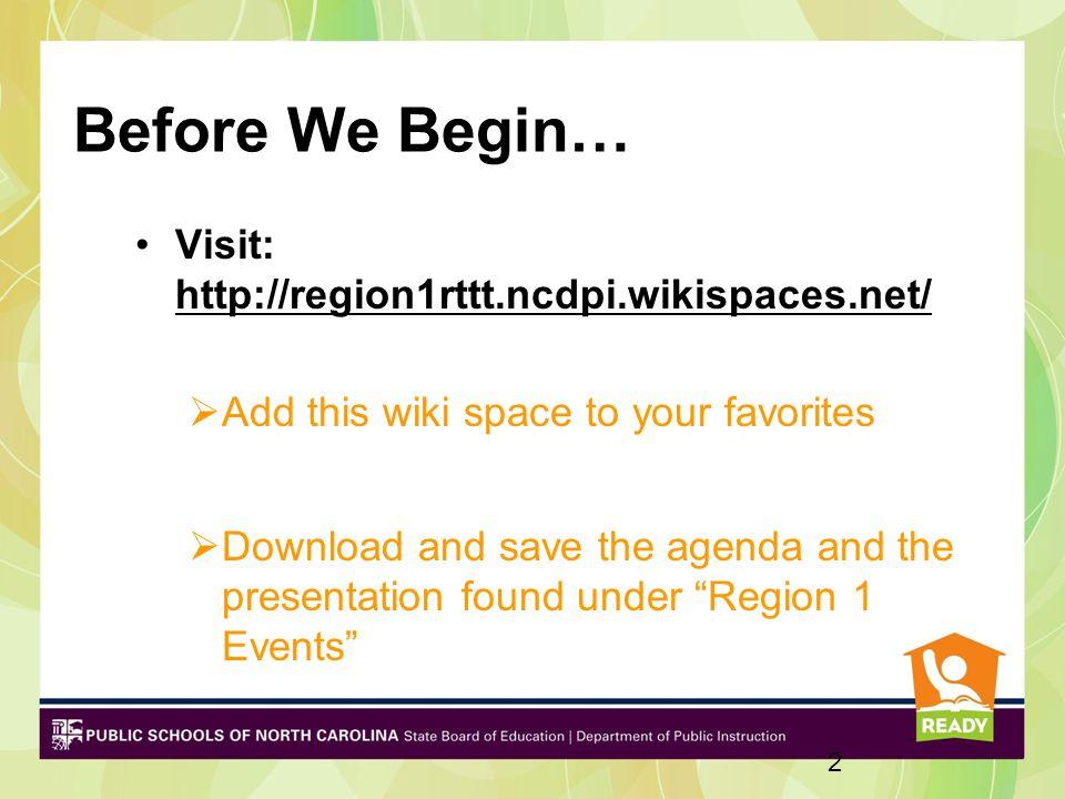 Before We Begin… Visit: http://region1rttt.ncdpi.wikispaces.net/