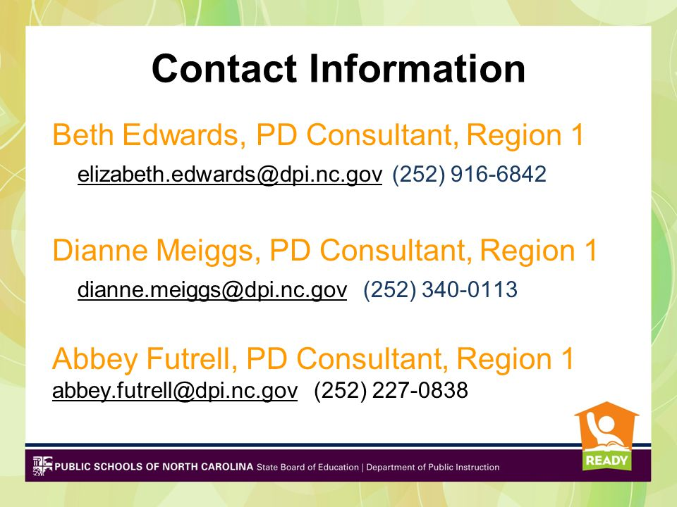 Contact Information Beth Edwards, PD Consultant, Region 1. elizabeth.edwards@dpi.nc.gov (252) 916-6842.