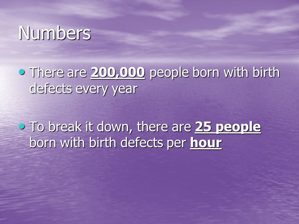 Numbers There are 200,000 people born with birth defects every year