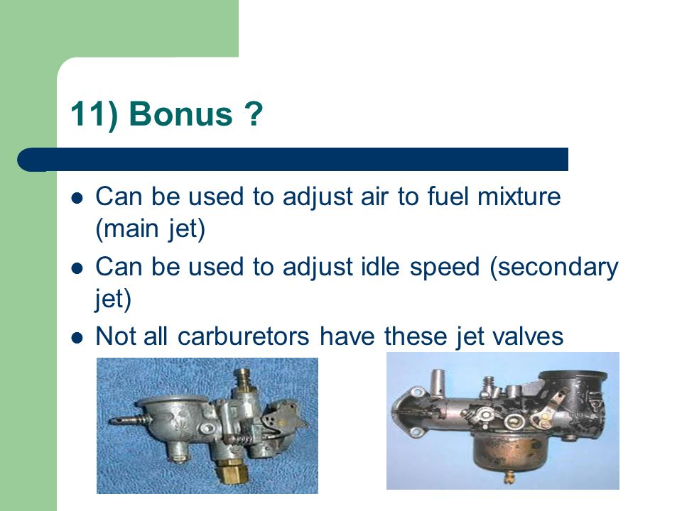 11) Bonus Can be used to adjust air to fuel mixture (main jet)