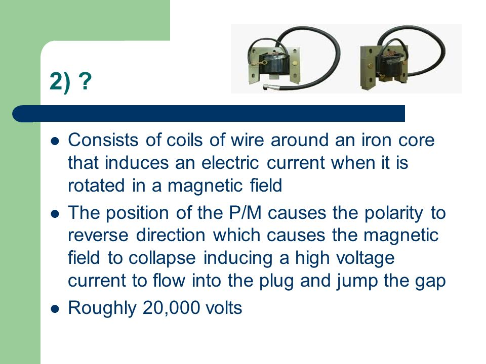 2) Consists of coils of wire around an iron core that induces an electric current when it is rotated in a magnetic field.