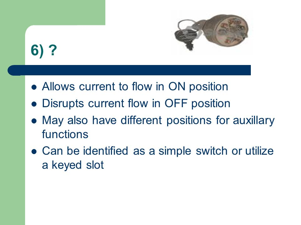 6) Allows current to flow in ON position