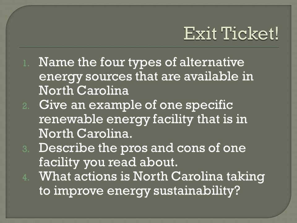 Exit Ticket! Name the four types of alternative energy sources that are available in North Carolina.