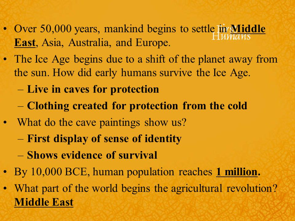 Over 50,000 years, mankind begins to settle in Middle East, Asia, Australia, and Europe.