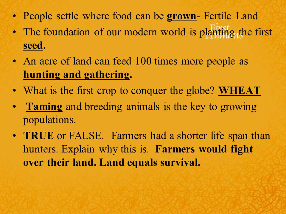 People settle where food can be grown- Fertile Land