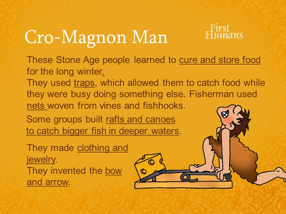 Cro-Magnon Man These Stone Age people learned to cure and store food for the long winter.