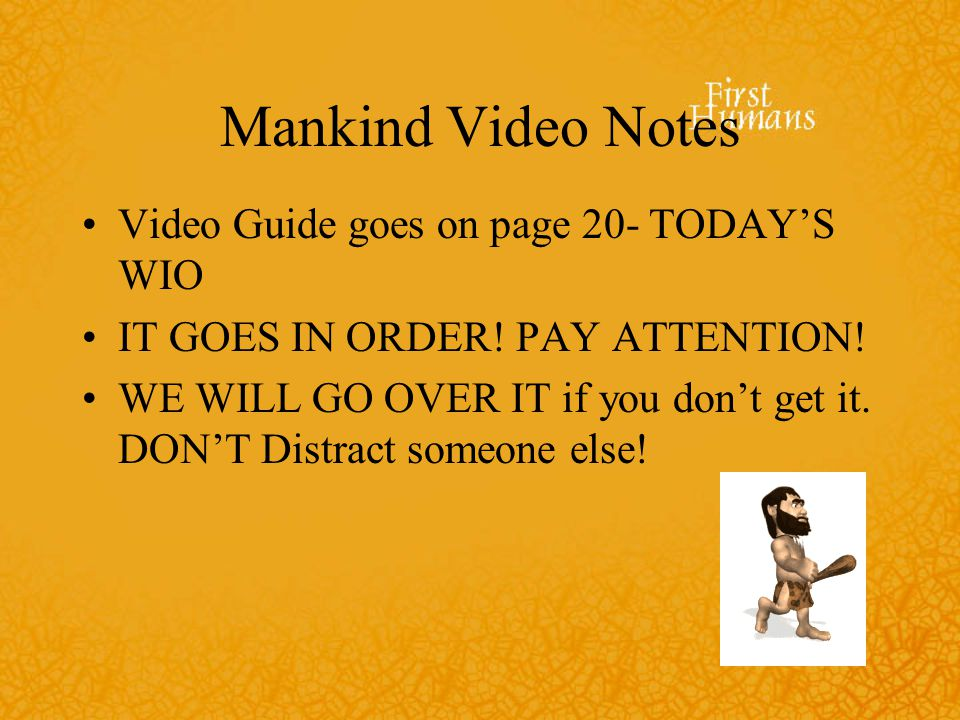 Mankind Video Notes Video Guide goes on page 20- TODAY'S WIO