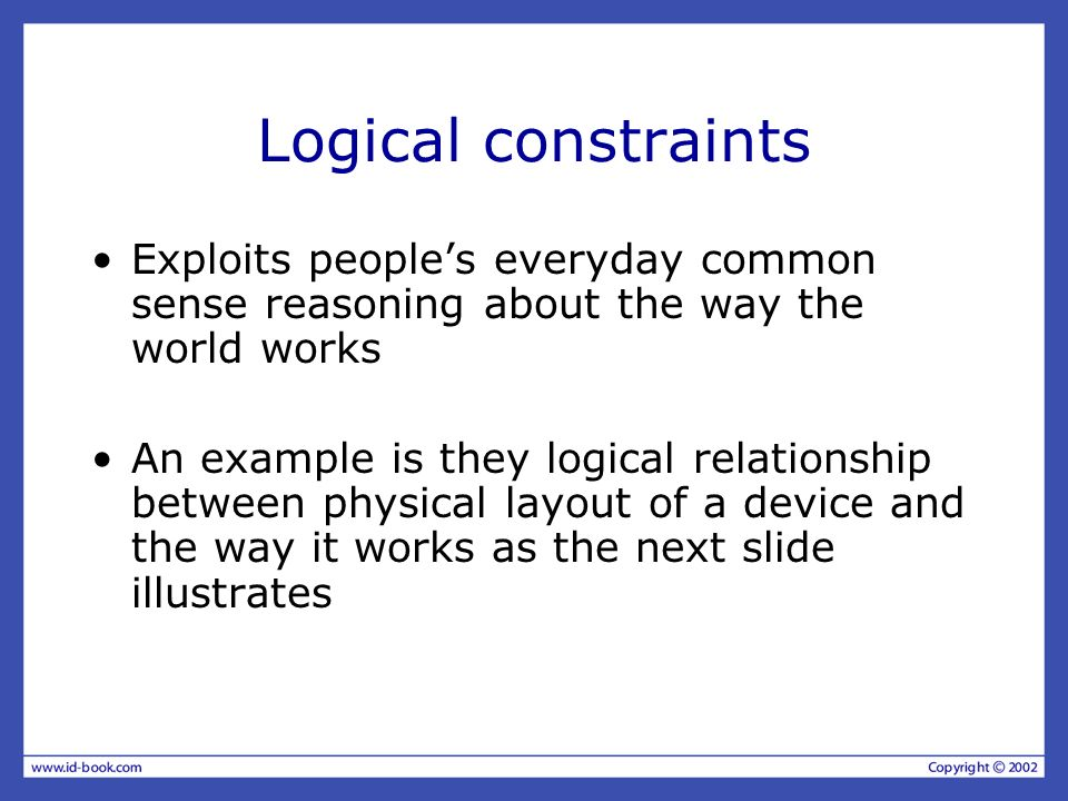 Logical constraints Exploits people's everyday common sense reasoning about the way the world works.