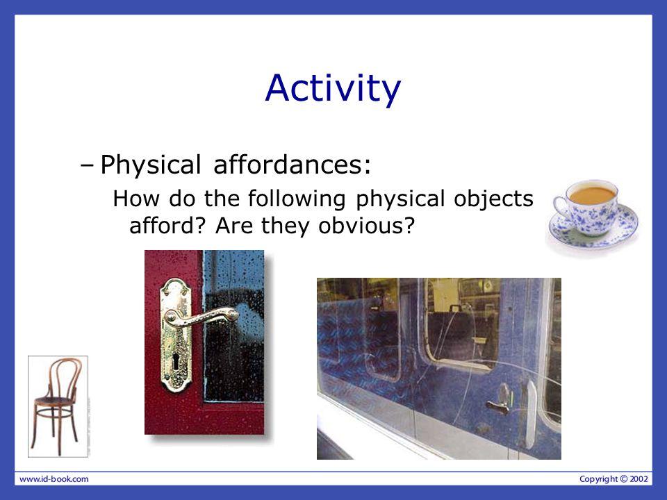 Activity Physical affordances: