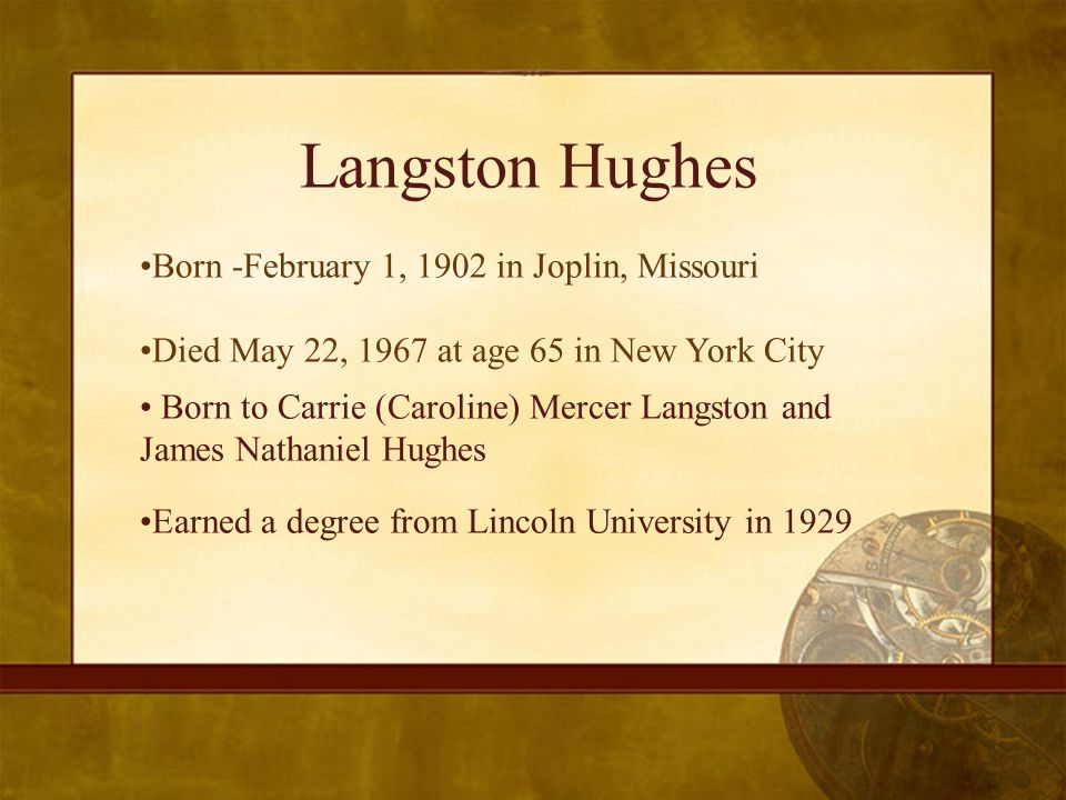 Langston Hughes Born -February 1, 1902 in Joplin, Missouri