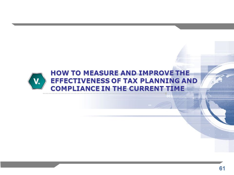 V. HOW TO MEASURE AND IMPROVE THE EFFECTIVENESS OF TAX PLANNING AND