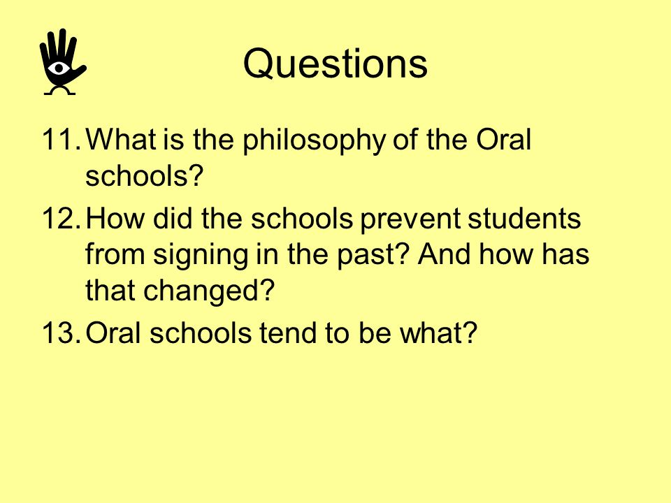 Questions What is the philosophy of the Oral schools