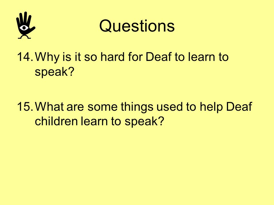 Questions Why is it so hard for Deaf to learn to speak