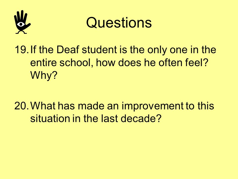 Questions If the Deaf student is the only one in the entire school, how does he often feel Why