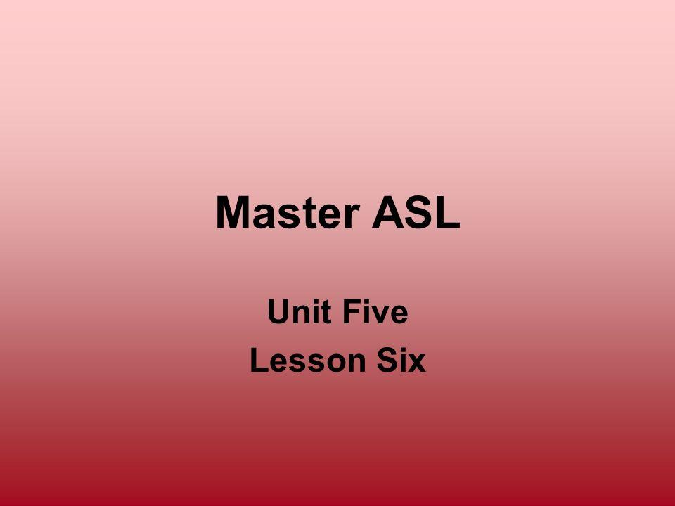 Master ASL Unit Five Lesson Six