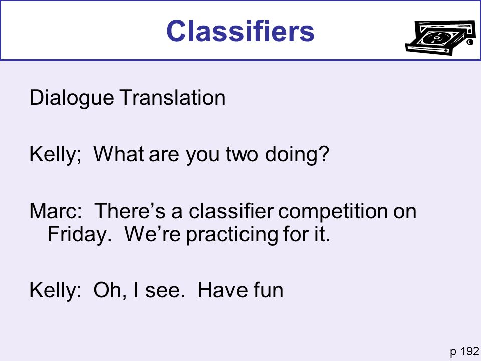 Classifiers Dialogue Translation Kelly; What are you two doing