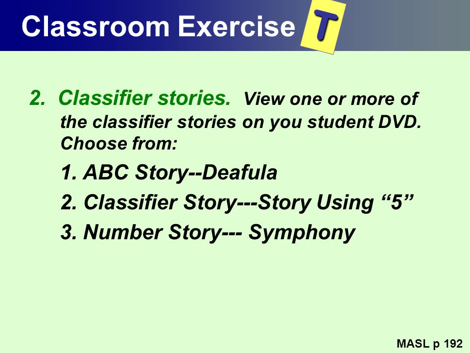 Classroom Exercise T. 2. Classifier stories. View one or more of the classifier stories on you student DVD. Choose from: