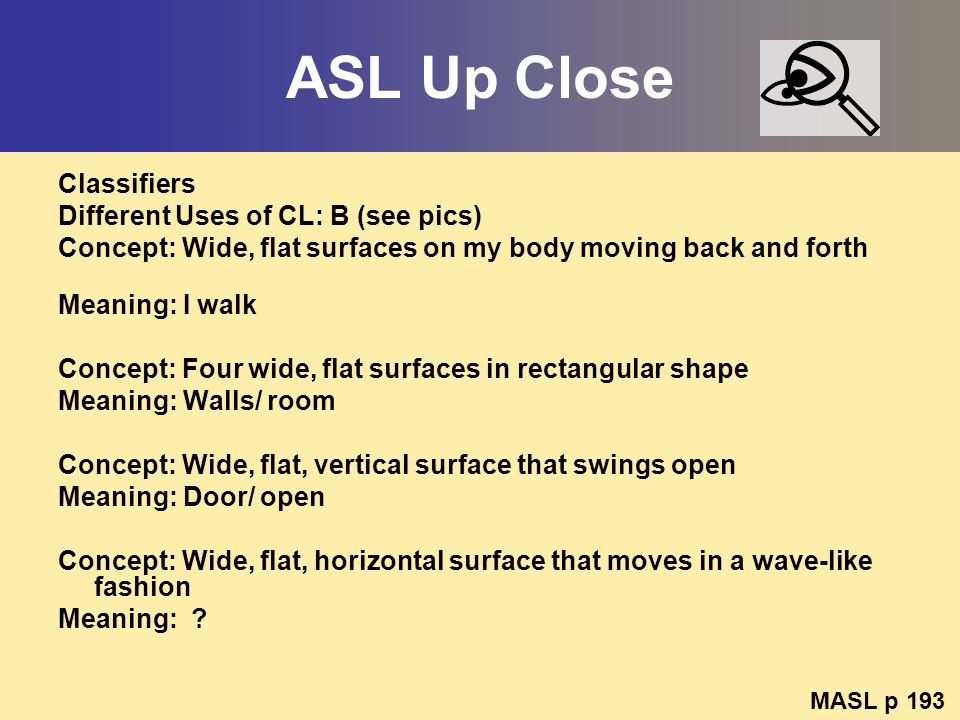 ASL Up Close Classifiers Different Uses of CL: B (see pics)