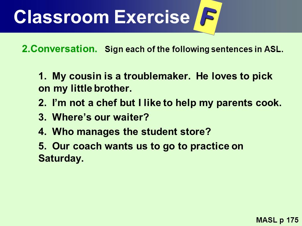 Classroom Exercise F. 2.Conversation. Sign each of the following sentences in ASL.