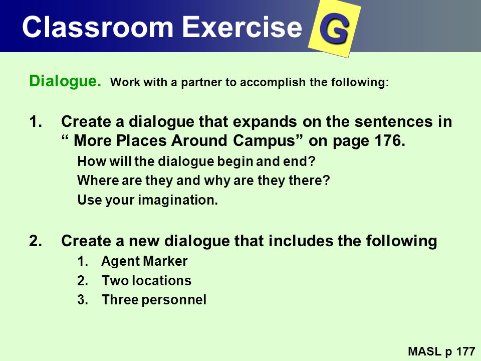 Classroom Exercise G. Dialogue. Work with a partner to accomplish the following: