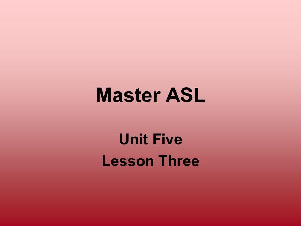 Master ASL Unit Five Lesson Three