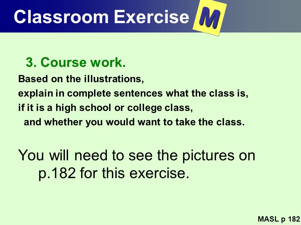 Classroom Exercise M. 3. Course work. Based on the illustrations, explain in complete sentences what the class is,