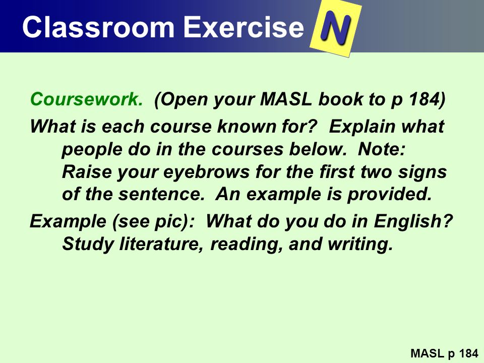 N Classroom Exercise Coursework. (Open your MASL book to p 184)