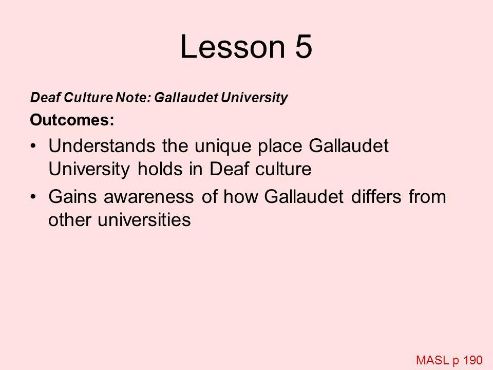 Lesson 5 Deaf Culture Note: Gallaudet University. Outcomes: Understands the unique place Gallaudet University holds in Deaf culture.