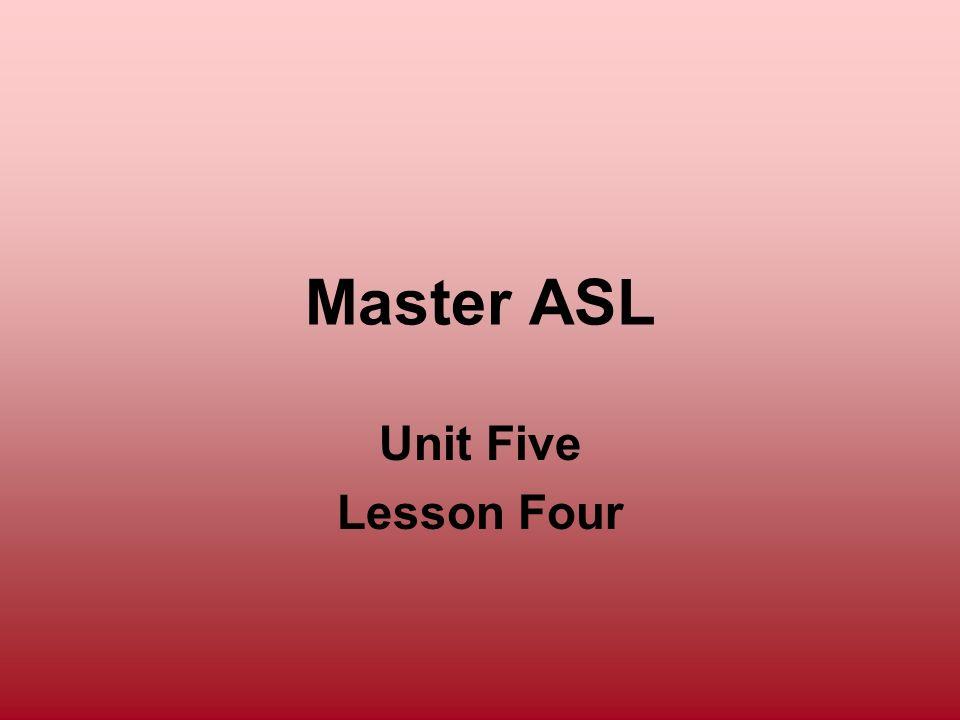 Master ASL Unit Five Lesson Four