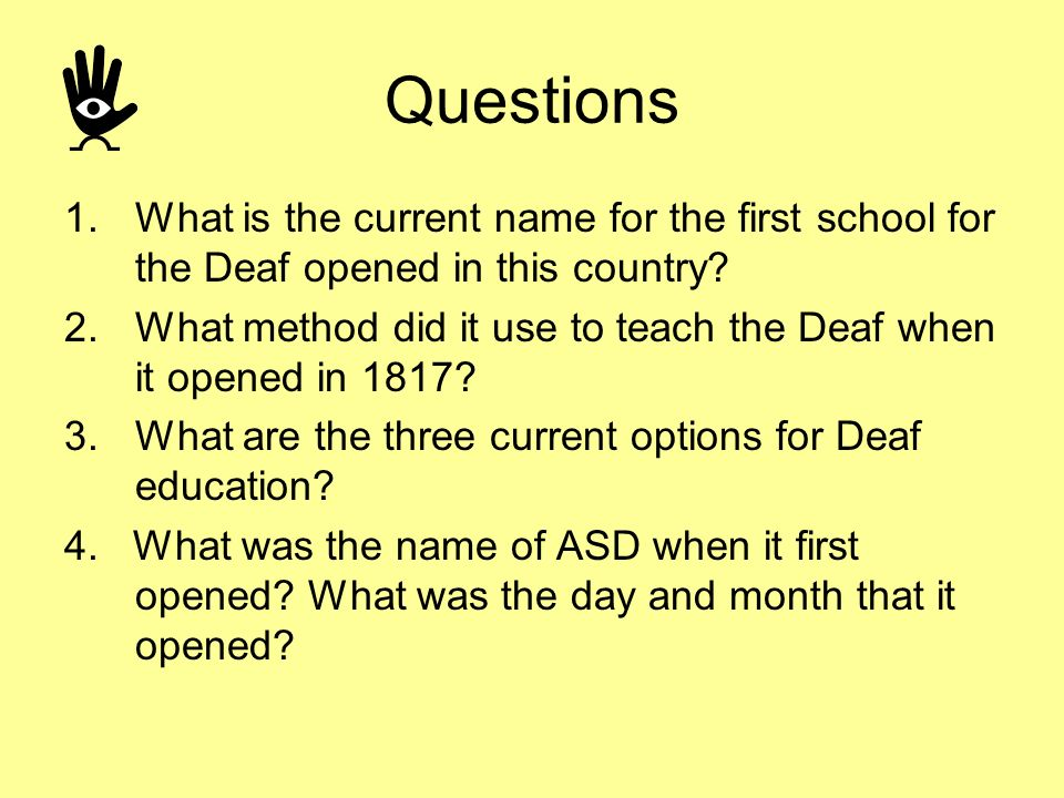 Questions What is the current name for the first school for the Deaf opened in this country