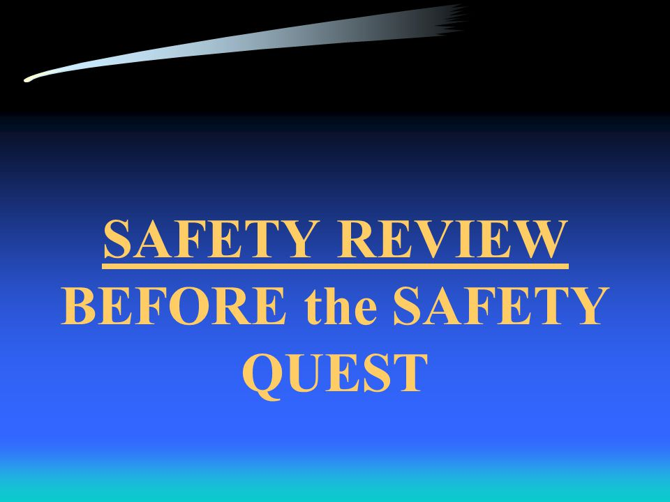 SAFETY REVIEW BEFORE the SAFETY QUEST