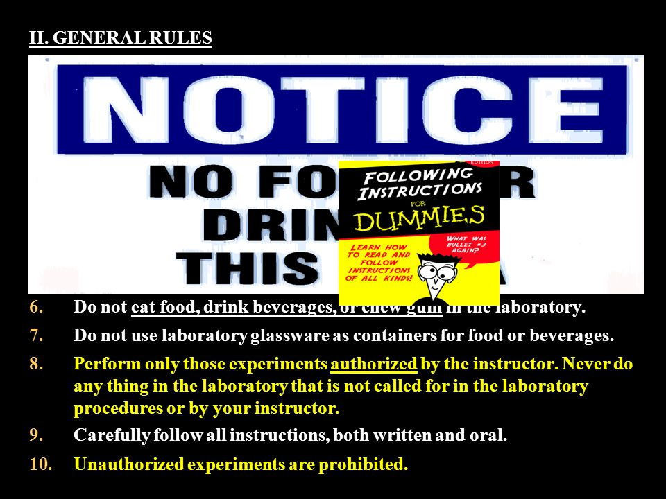 II. GENERAL RULES Conduct yourself in a RESPONSIBLE manner at all times in the laboratory.