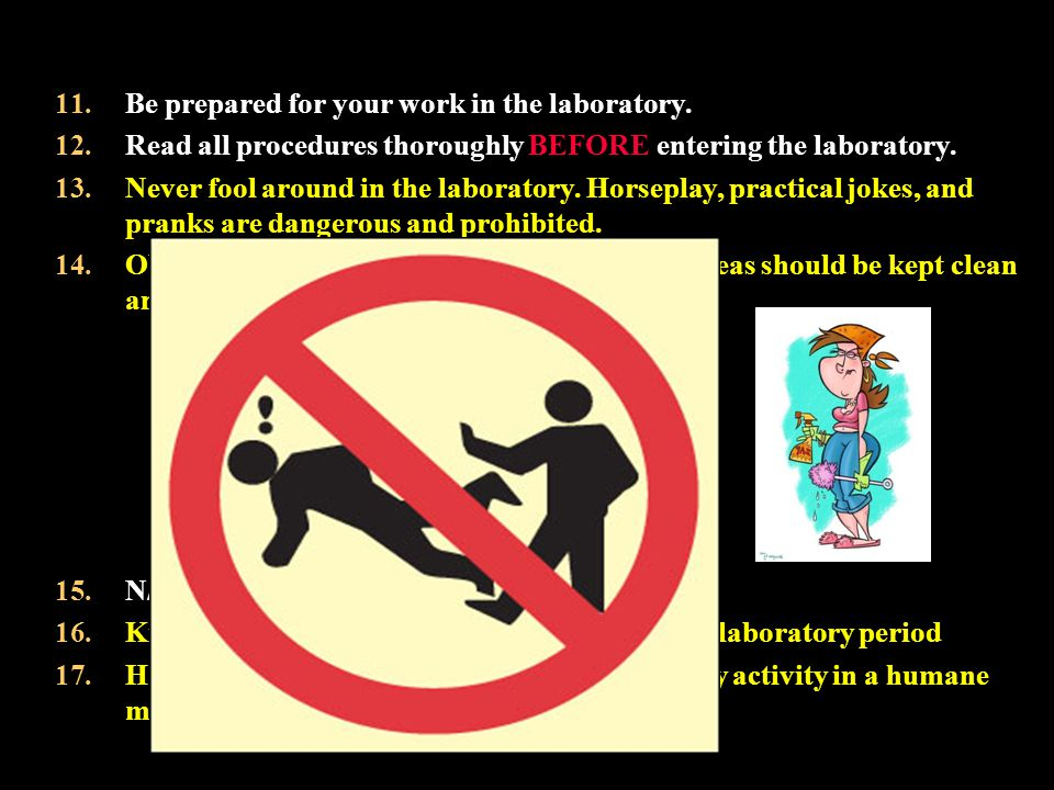 YOU CLEAN IT!! Be prepared for your work in the laboratory.