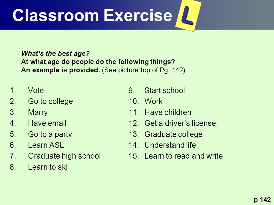 L Classroom Exercise Vote Go to college Marry Have  Go to a party